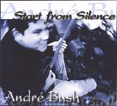 Andre Bush      Start From Silence
