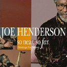 Joe Henderson    So Near, So Far ...